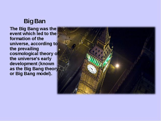 Big Ban The Big Bang was the event which led to the formation of the universe...