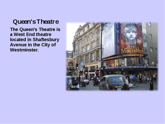 Queen's Theatre The Queen's Theatre is a West End theatre located in Shaftesb...
