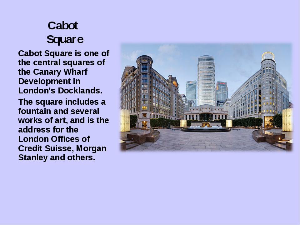 Cabot Square Cabot Square is one of the central squares of the Canary Wharf D...