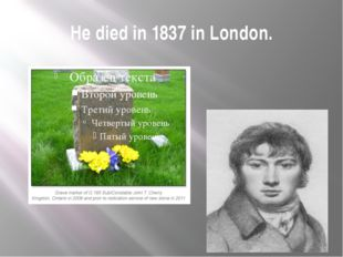 He died in 1837 in London.