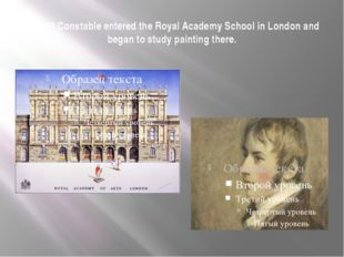 In 1799 Constable entered the Royal Academy School in London and began to stu