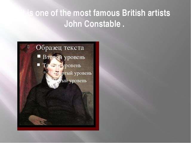 It is one of the most famous British artists John Constable .