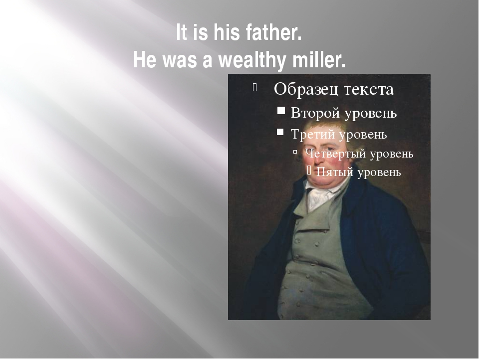 It is his father. He was a wealthy miller.