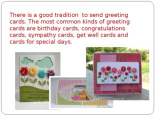 There is a good tradition to send greeting cards. The most common kinds of gr
