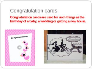 Congratulation cards Congratulation cards are used for such things as the bir