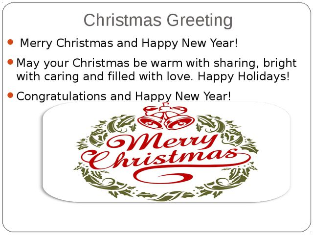 Christmas Greeting Merry Christmas and Happy New Year! May your Christmas be...