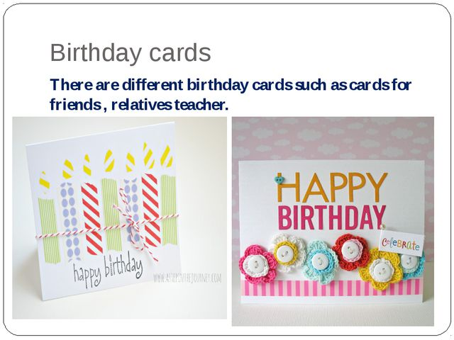 Birthday cards There are different birthday cards such as cards for friends ,...