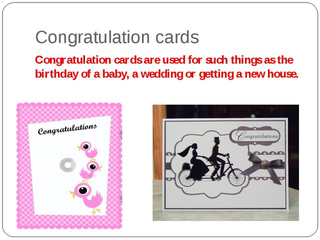 Congratulation cards Congratulation cards are used for such things as the bir...
