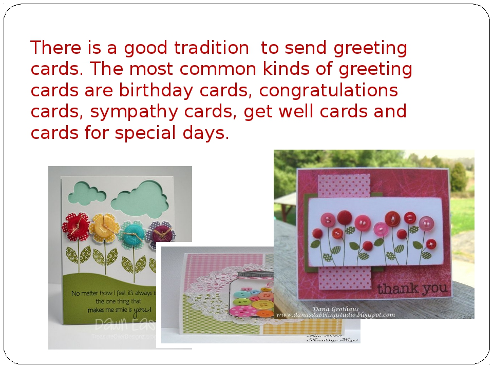 There is a good tradition to send greeting cards. The most common kinds of gr...