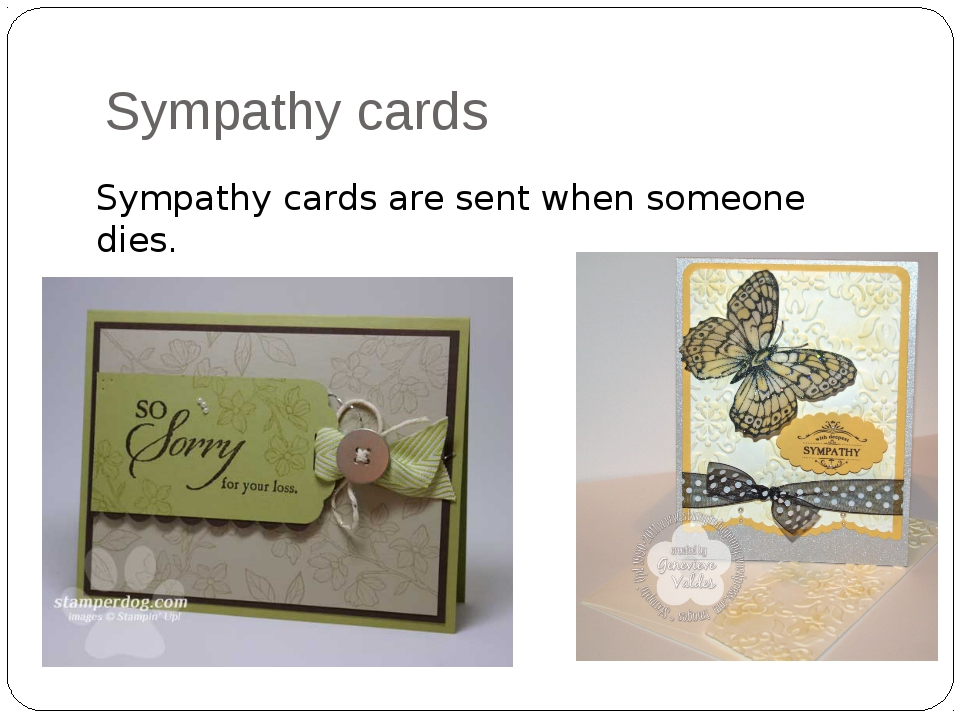 Sympathy cards 	 Sympathy cards are sent when someone dies.