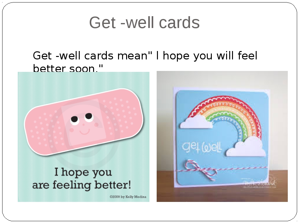 "Get -well cards Get -well cards mean"" l hope you will feel better soon."""
