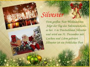 Dem großen Fest Weihnachten folgt der Tag des Jahreswechsels, es heiβt in Deu