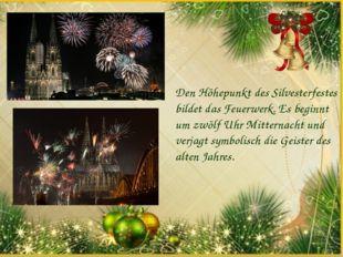 Den Höhepunkt des Silvesterfestes bildet das Feuerwerk. Es beginnt um zwölf U