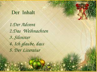 Der Inhalt 1.Der Advent 2.Das Weihnachten 3. Silvester 4. Ich glaube, dass 5.