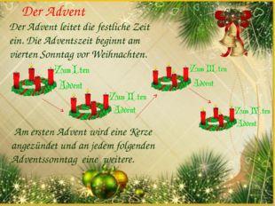 Der Advent leitet die festliche Zeit ein. Die Adventszeit beginnt am vierten