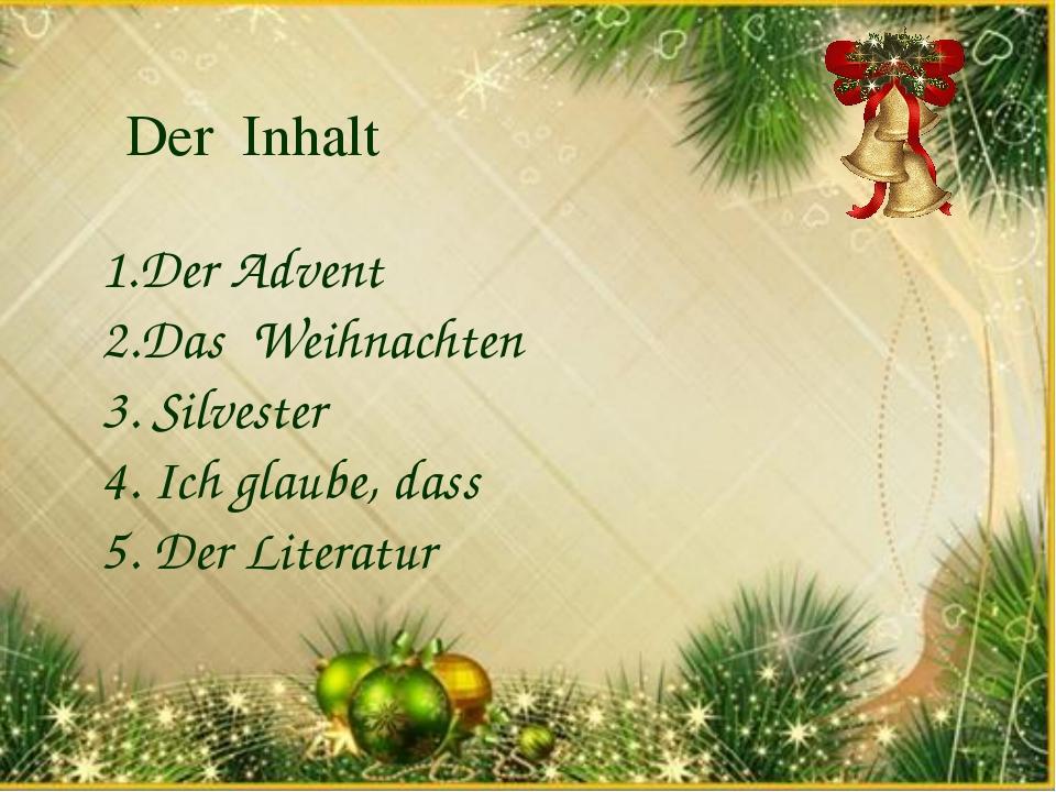 Der Inhalt 1.Der Advent 2.Das Weihnachten 3. Silvester 4. Ich glaube, dass 5....