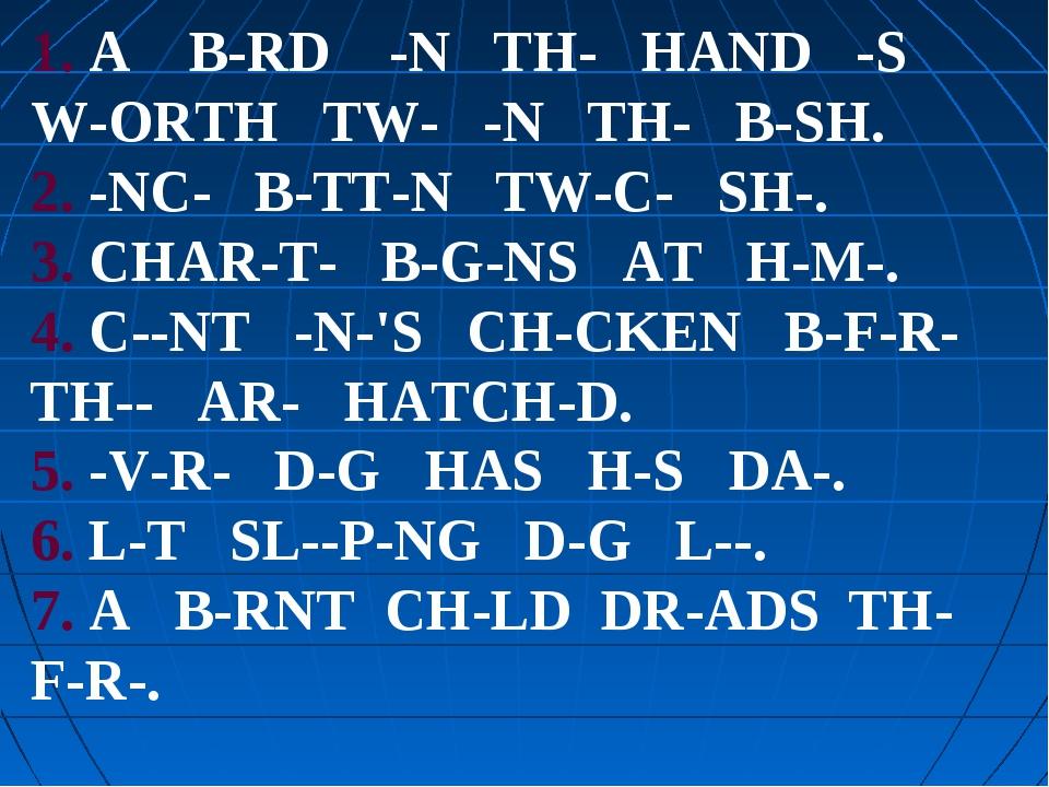 1. A B-RD -N TH- HAND -S W-ORTH TW- -N TH- B-SH. 2. -NC- B-TT-N TW-C- SH-. 3....