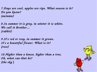 7.Days are cool, apples are ripe. What season is it? Do you know? (autumn) 8