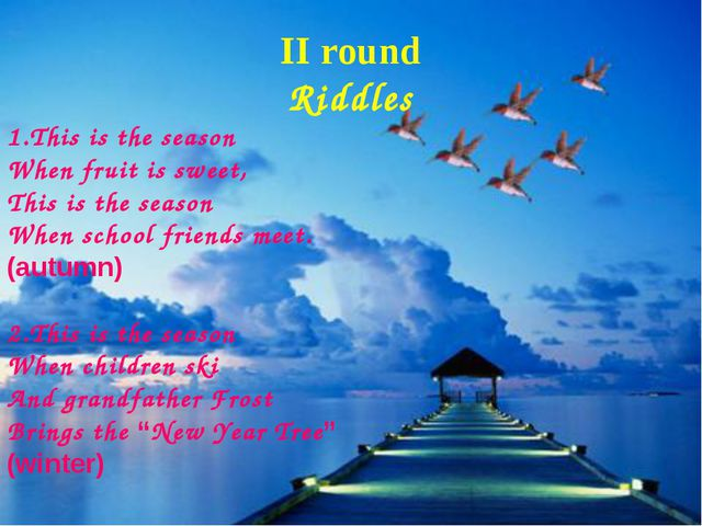II round Riddles 1.This is the season When fruit is sweet, This is the seaso...
