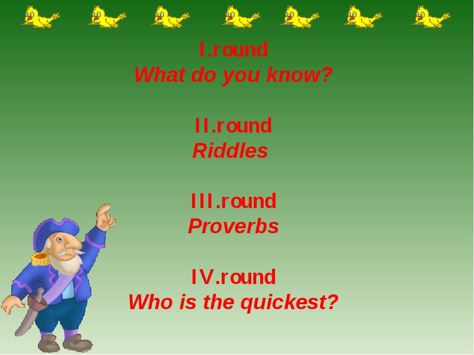 I.round What do you know? ІІ.round Riddles III.round Proverbs IV.round Who is...
