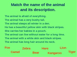 Match the name of the animal and its description. The animal is afraid of eve