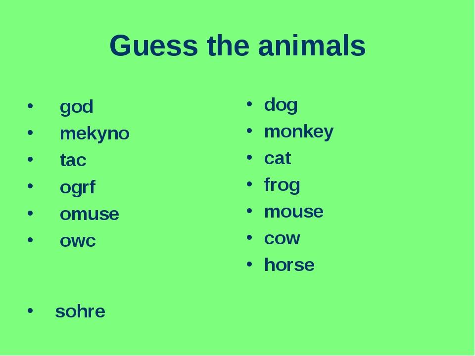 Guess the animals god mekyno tac ogrf omuse owc sohre dog monkey cat frog mou...