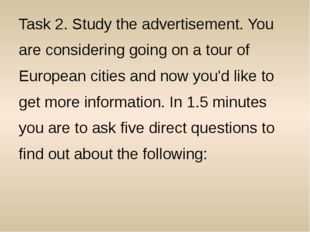 Task 2. Study the advertisement. You are considering going on a tour of Europ