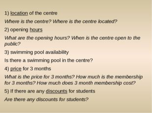 1) location of the centre Where is the centre? Where is the centre located? 2