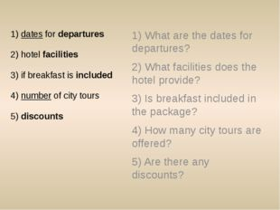 1) dates for departures 2) hotel facilities 3) if breakfast is included 4) nu