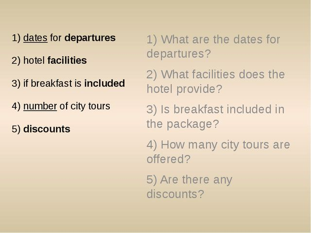 1) dates for departures 2) hotel facilities 3) if breakfast is included 4) nu...