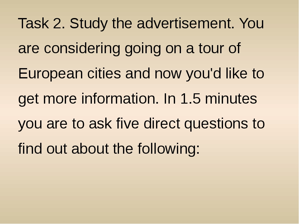 Task 2. Study the advertisement. You are considering going on a tour of Europ...