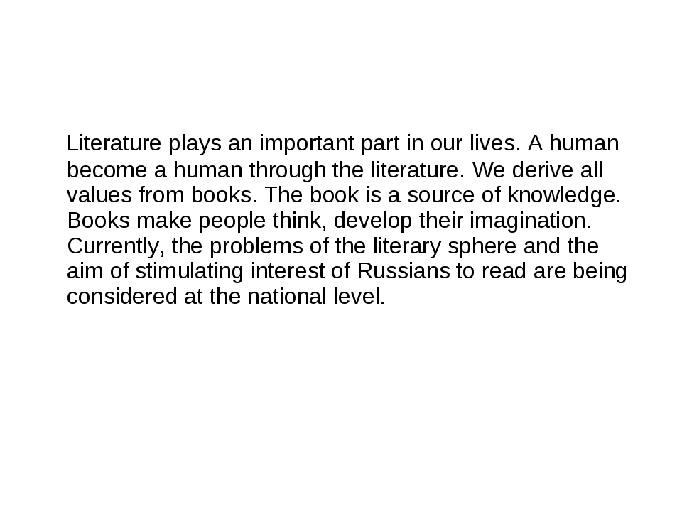Literature plays an important part in our lives. A human become a human thro...