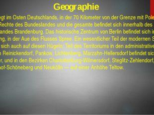 Geographie Berlin liegt im Osten Deutschlands, in der 70 Kilometer von der Gr
