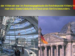 Während der Hitlerzeit war im Reichstagsgebäude die Reichskanzlei Hitlers. He