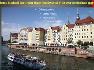 Der älteste Stadtteil Berlins ist das Nikolaiviertel. Hier wurde die Stadt ge