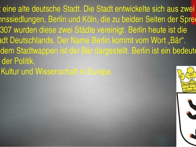 Berlin ist eine alte deutsche Stadt. Die Stadt entwickelte sich aus zwei Kauf...