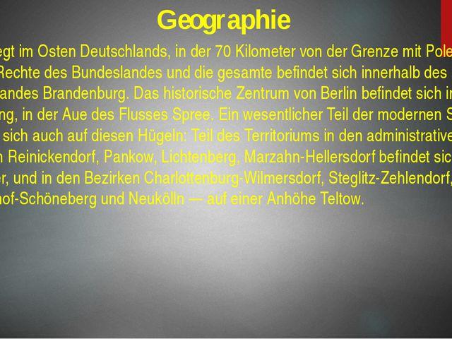 Geographie Berlin liegt im Osten Deutschlands, in der 70 Kilometer von der Gr...