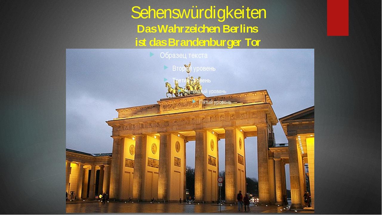 Sehenswürdigkeiten Das Wahrzeichen Berlins ist das Brandenburger Tor