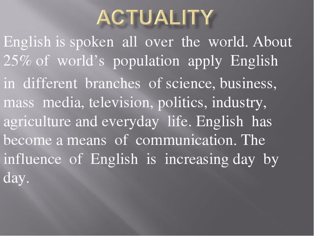 English is spoken all over the world. About 25% of world's population apply E...