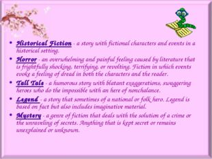 Historical Fiction- a story with fictional characters and events in a histor