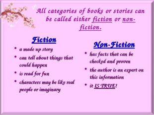 All categories of books or stories can be called either fiction or non-fictio