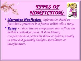 TYPES OF NONFICTION: Narrative Nonfiction - information based on fact that is