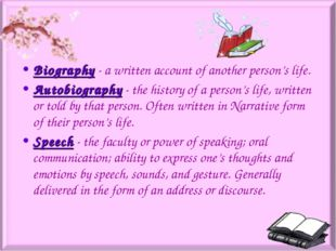 Biography- a written account of another person's life. Autobiography- the h