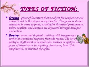 TYPES OF FICTION: Drama- genre of literature that's subject for compositions
