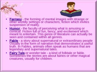 Fantasy- the forming of mental images with strange or other worldly settings