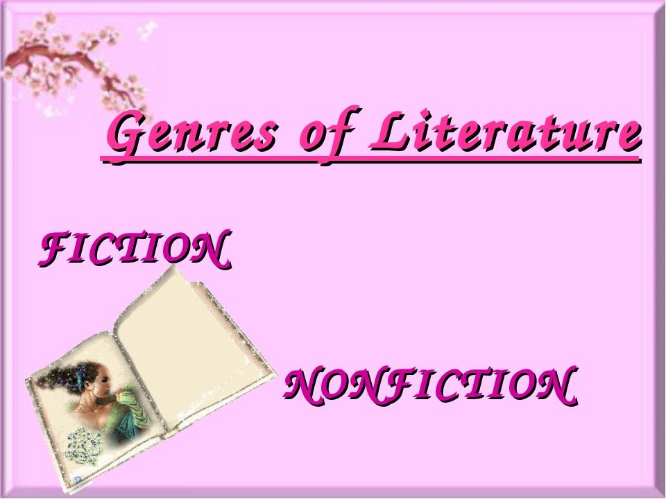 Genres of Literature FICTION NONFICTION