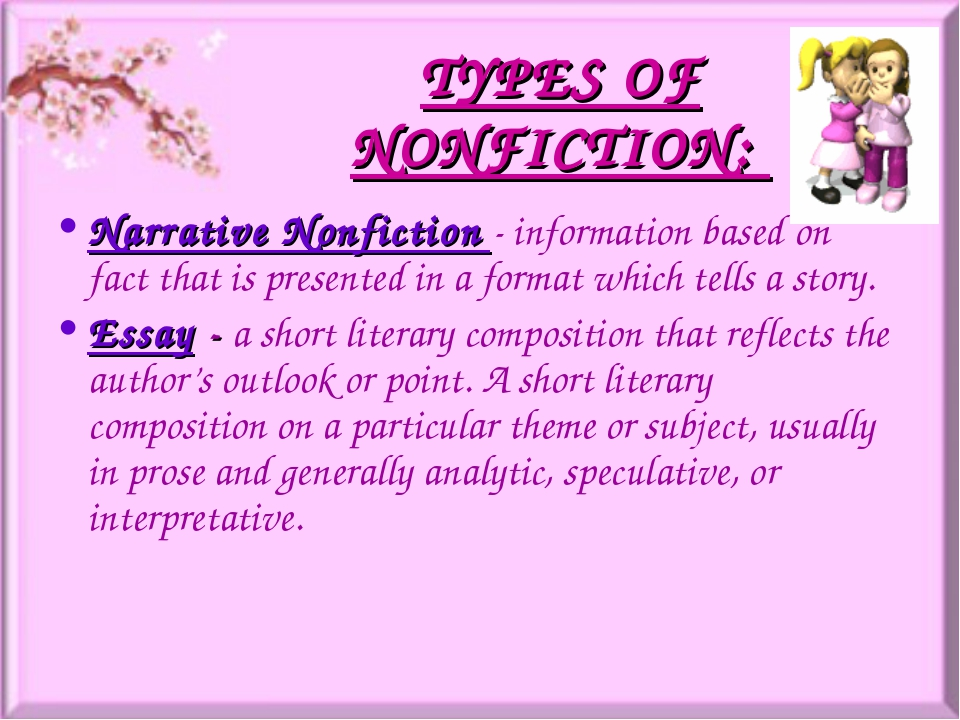 TYPES OF NONFICTION: Narrative Nonfiction - information based on fact that is...