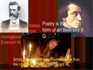Only poetry that makes me clearer and more courageous Emerson W Poetry is the