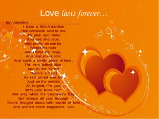 Love lasts forever… My Valentine I have a little Valentine That someone sent