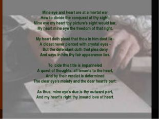 Mine eye and heart are at a mortal war How to divide the conquest of thy sigh